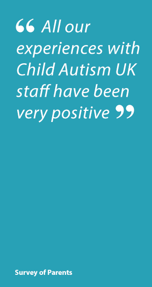 Parent Quote: All our experiences with Child Autism UK staff have been very positive